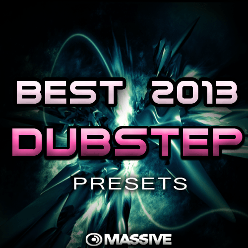 Best 2013 Dubstep Presets