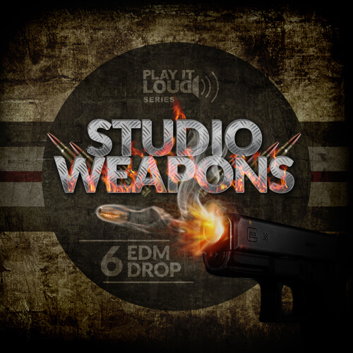 Play It Loud: Studio Weapons 6 EDM Drop