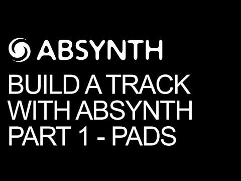 Build A Track Entirely In Absynth Pt 1 - Pad Design