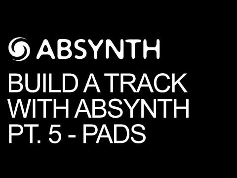Build A Track Entirely In Absynth Pt 5 - Advanced Pads