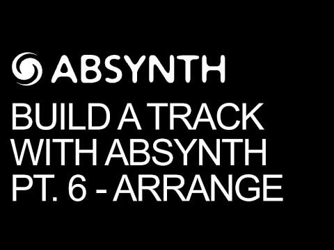 Build A Track Entirely In Absynth Pt 6 – Arrangement