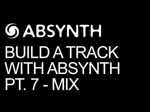 Build A Track Entirely In Absynth Pt 7 – Mixing