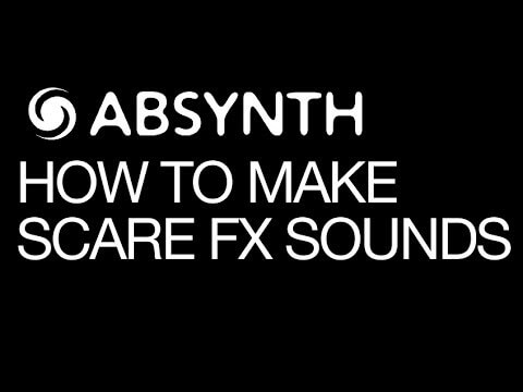 Building Scary FX Sounds With Absynth