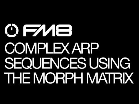 Complex Arp Sequences Using The Morph Matrix - Learn the Secrets of the FM8 Arpeggiator Part 4