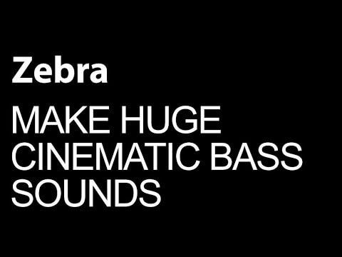 Design Huge Cinematic Bass Sounds In Zebra