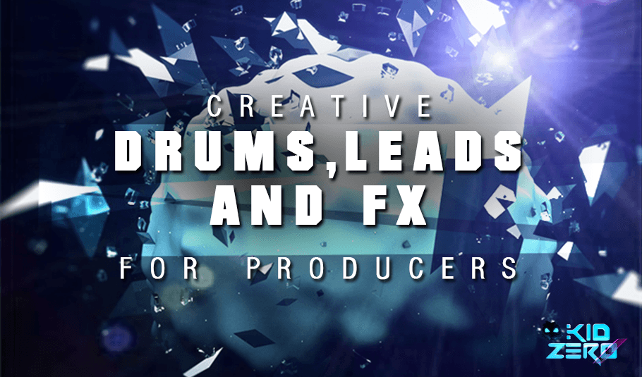 Creative Drums, Leads and FX for EDM Producers
