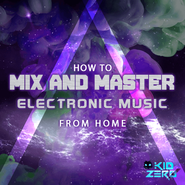 How to mix and master Electronic Music from home