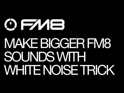 Make Everything Bigger With This FM8 White Noise Trick