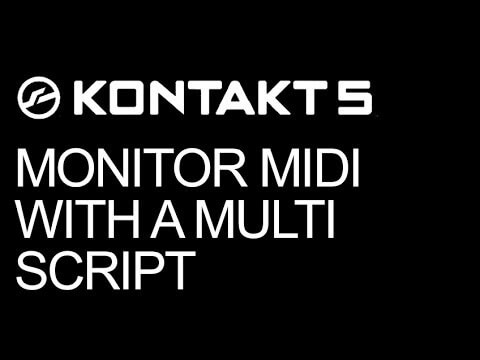 Monitor Your MIDI With a Multi Script in NI Kontakt
