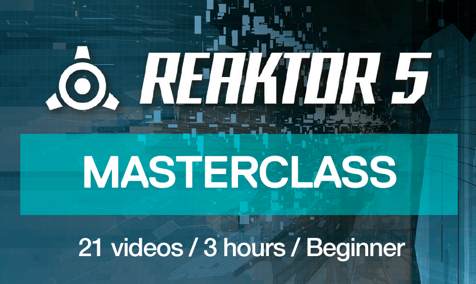 Reaktor Masterclass - The Easiest Way To Master Reaktor