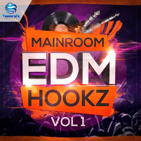 Tunecraft Mainroom EDM Hookz Vol.1