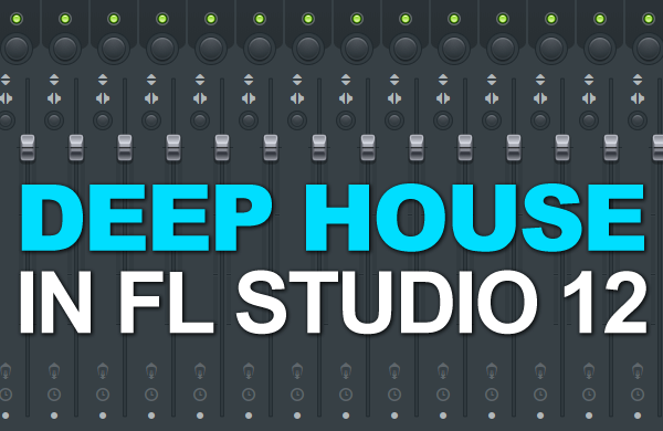 Deep House In FL Studio 12