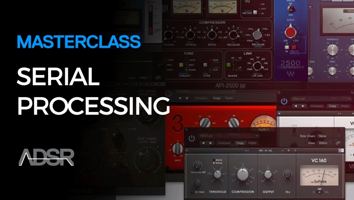 Serial Processing - Get Bigger, Better Mixes