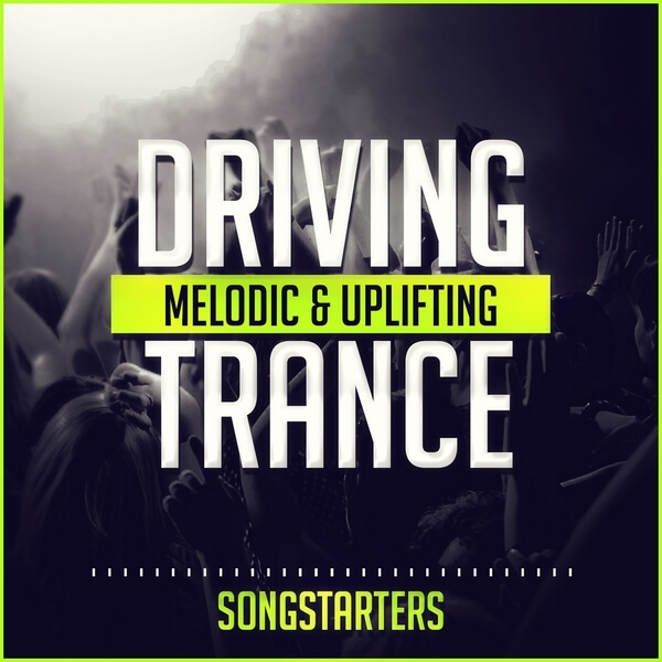 Driving Melodic & Uplifting Trance Songstarters