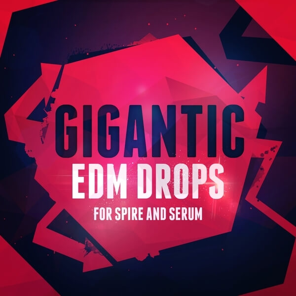 Gigantic EDM Drops For Spire & Serum