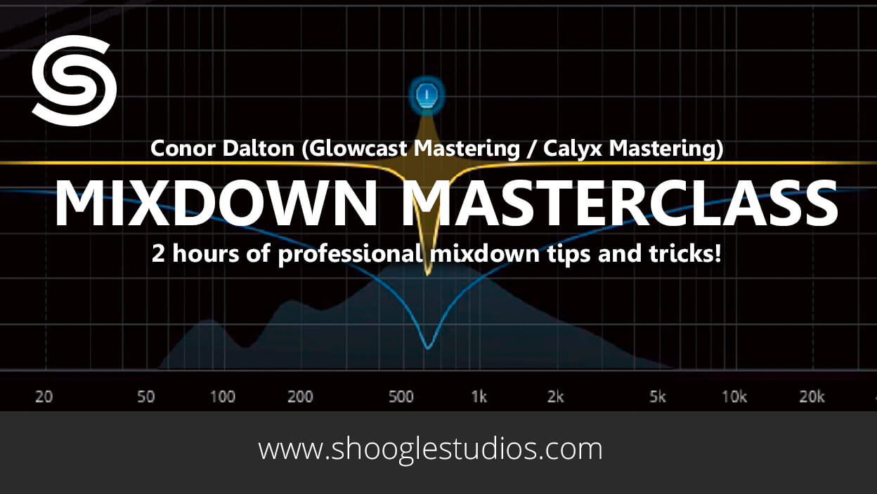 Mixdown Masterclass - Achieve the mixdown you've always wanted