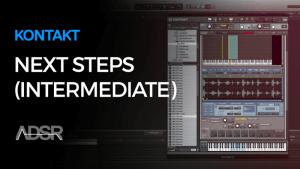 Next Steps With Kontakt 5 (Intermediate)