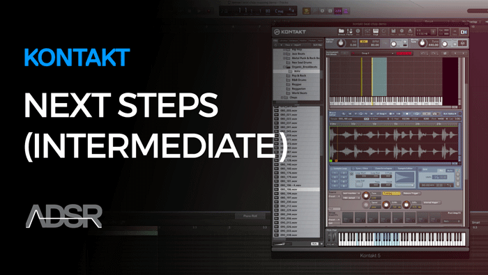 Next Steps With Kontakt 5 (Intermediate)