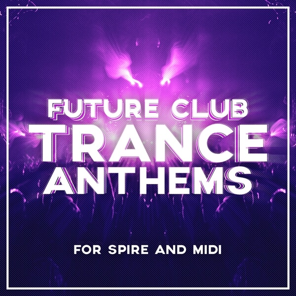 Future Club Trance Anthems For Spire And MIDI