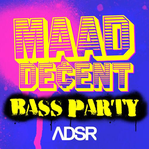 MAAD DE¢ENT - Bass Party