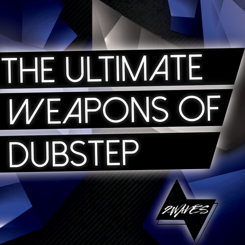 The Ultimate Weapons Of Dubstep