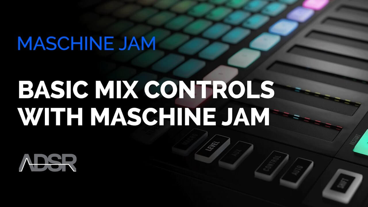Basic Mix Controls With Maschine Jam