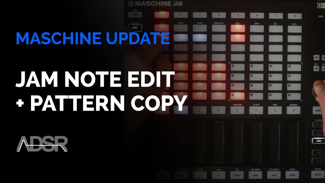Maschine 2.6 Update : Jam Note Edit + Pattern Copy