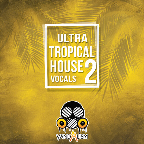 Ultra Tropical House Vocals 2