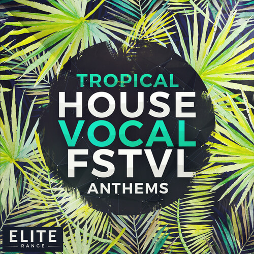 Tropical House Vocal FSTVL Anthems