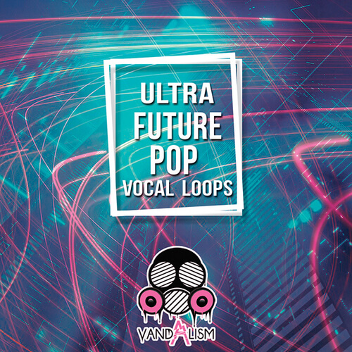 Ultra Future Pop Vocal Loops