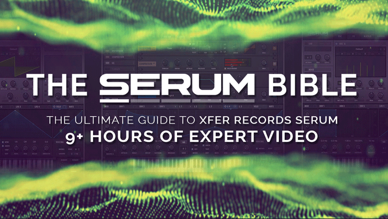 The Serum Bible - The ultimate guide to Xfer Records SERUM