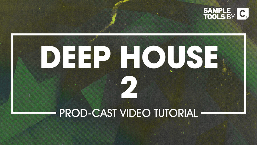 Deep House 2 - Production Tutorials by Sample Tools by CR2