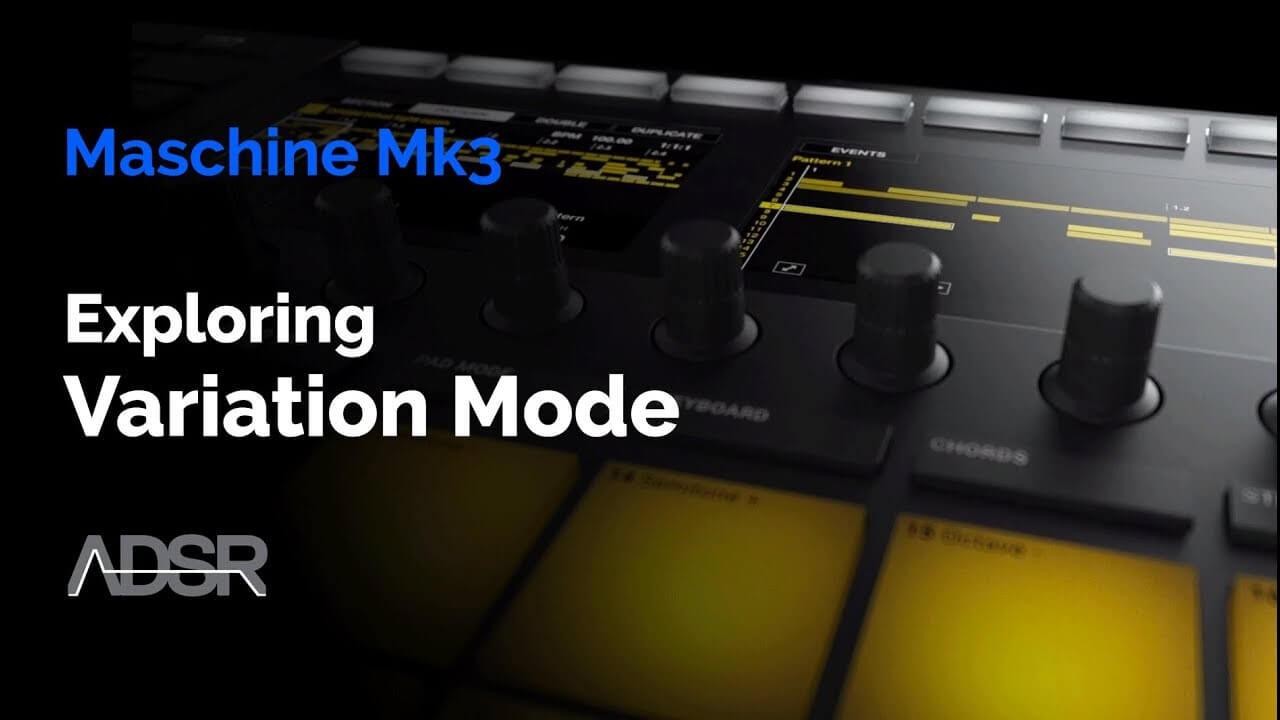 Maschine Mk3 - Exploring VARIATION Mode