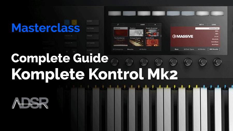 Komplete Kontrol MK2 Complete Guide