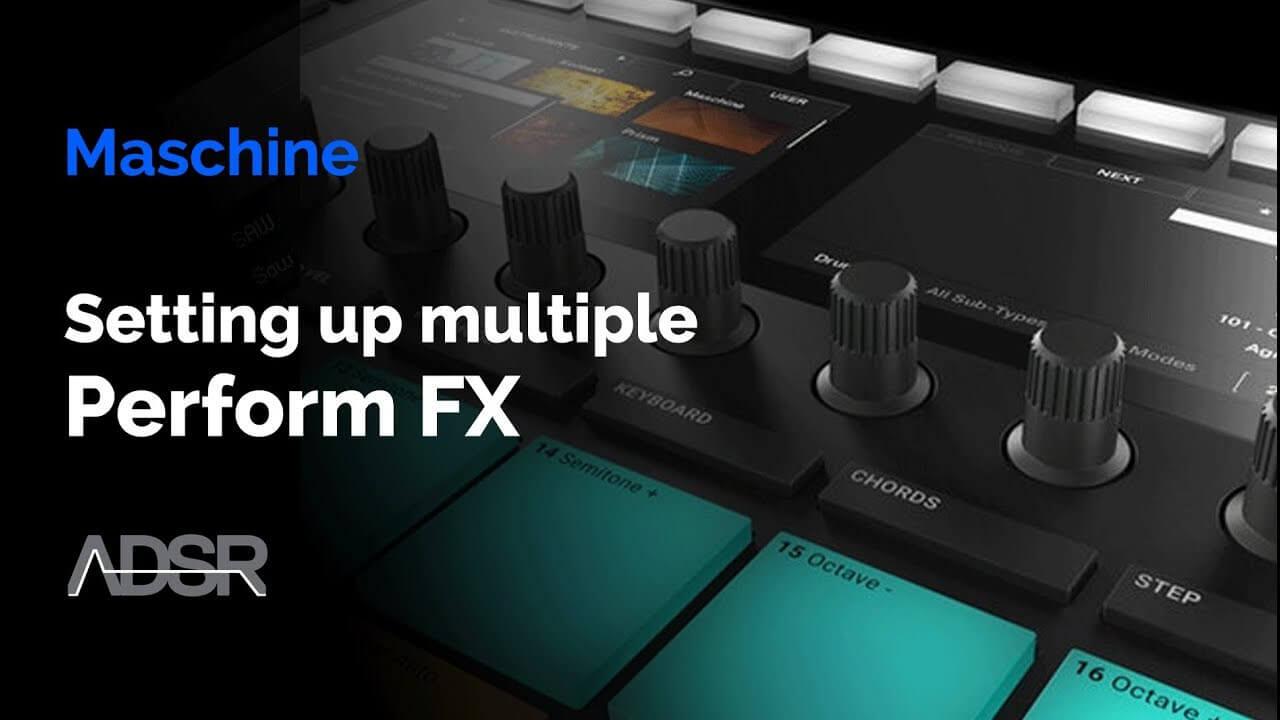 Maschine MK3 - Setting up multiple Perform FX
