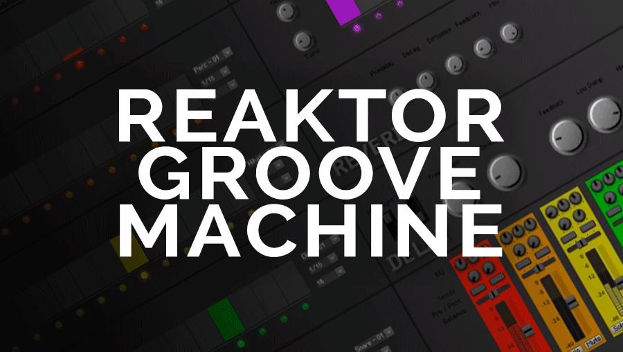 Reaktor Groove Machine