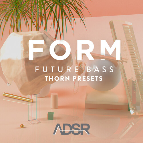 Form - Future Bass Thorn Presets
