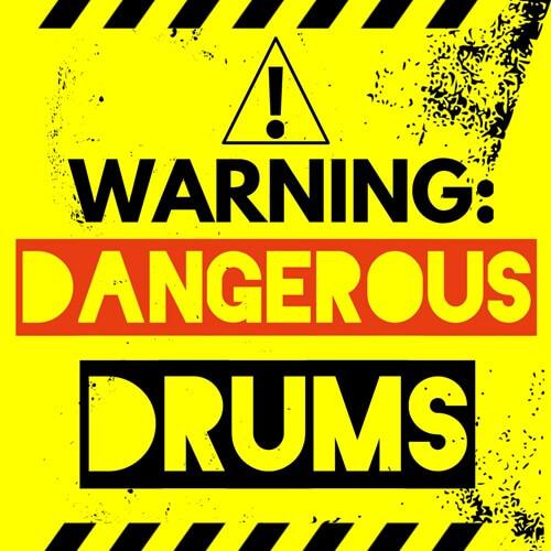 Warning: Dangerous Drums