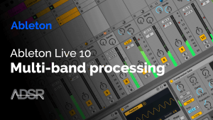 Creative Multiband Processing in Ableton Live 10
