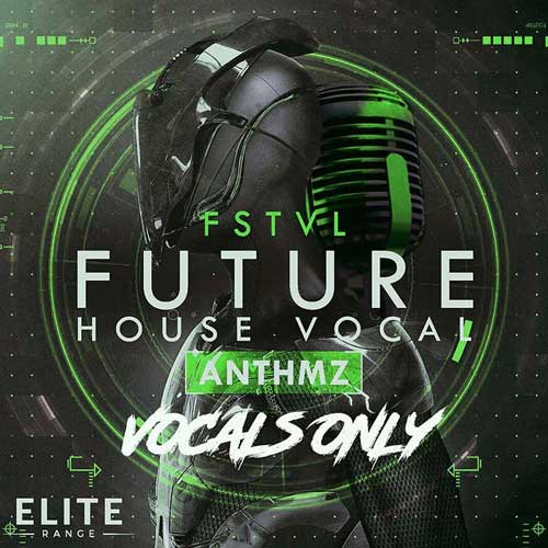 FSTVL Future House Vocal ANTHMZ