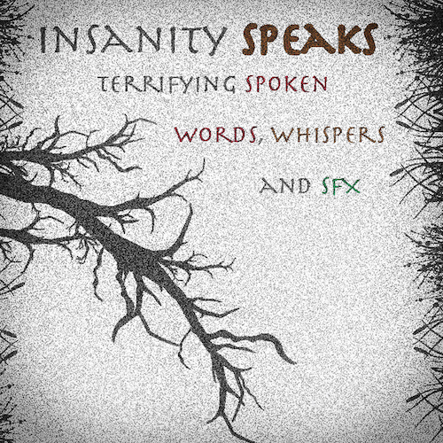 Insanity Speaks - Scary Voices and Soundscapes