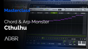 Cthulhu Masterclass - Tame the chord & arp monster