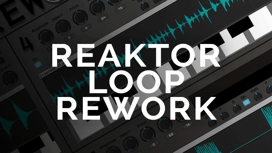 Reaktor Loop Rework