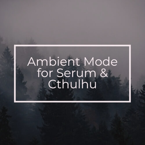 Ambient Mode for Serum & Cthulhu