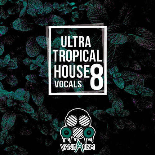 Ultra Tropical House Vocals 8