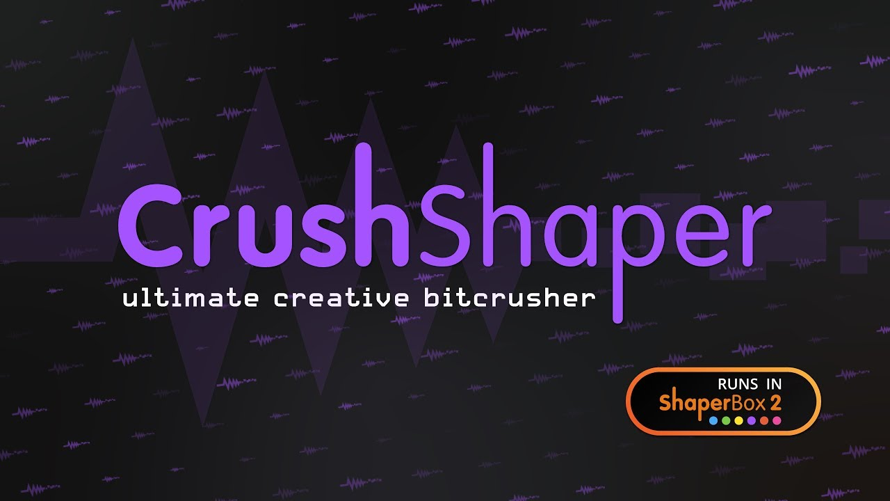 Video related to CrushShaper