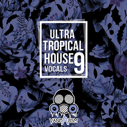 Ultra Tropical House Vocals 9