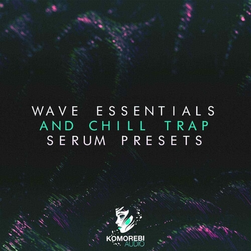 Wave Essentials & Chill Trap Serum Presets