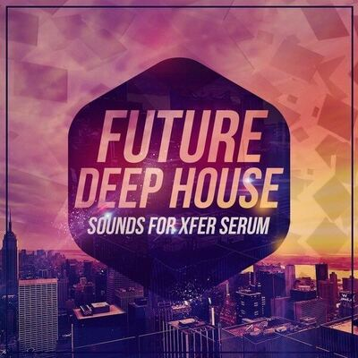 Future Deep House Sounds For Xfer Serum