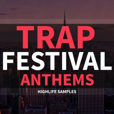 HighLife Samples Trap Festival Anthems